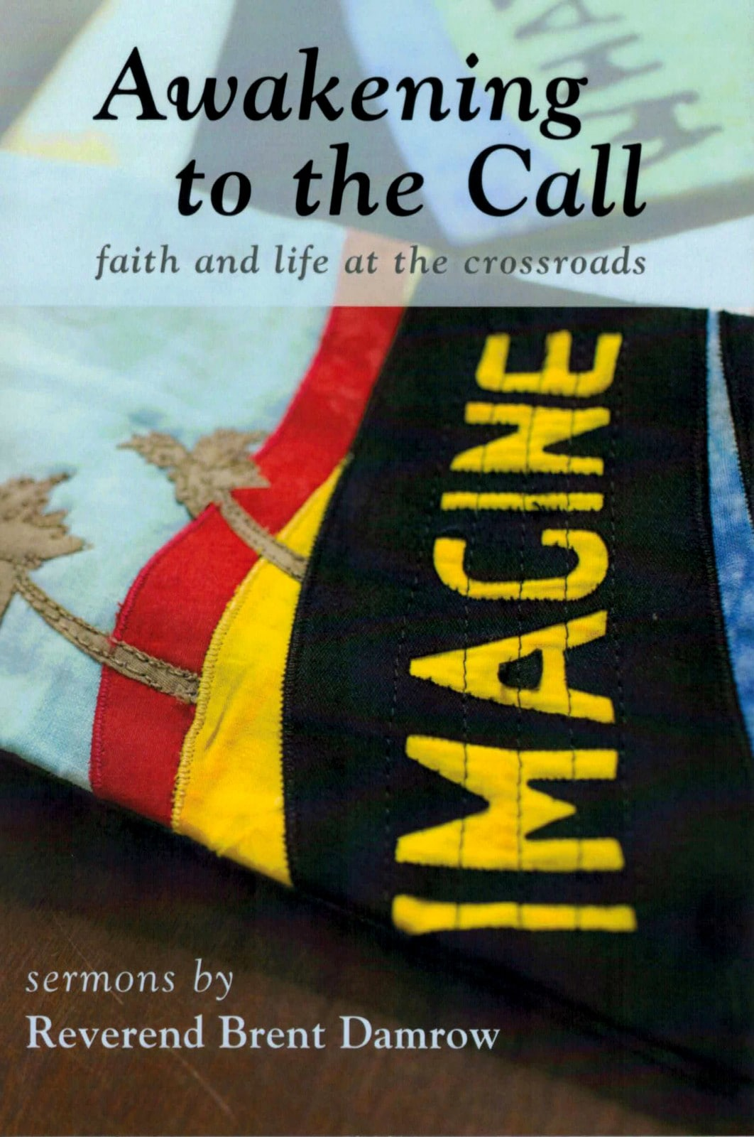 Book cover image: Awakening to the Call: Faith and Life at the Crossroads. sermons by Reverend Brent Damrow