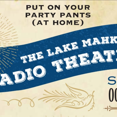 Put on your party pants (at home) for The Lake Mahkeenac Radio Theater, Sunday, October 25, 5:00PM
